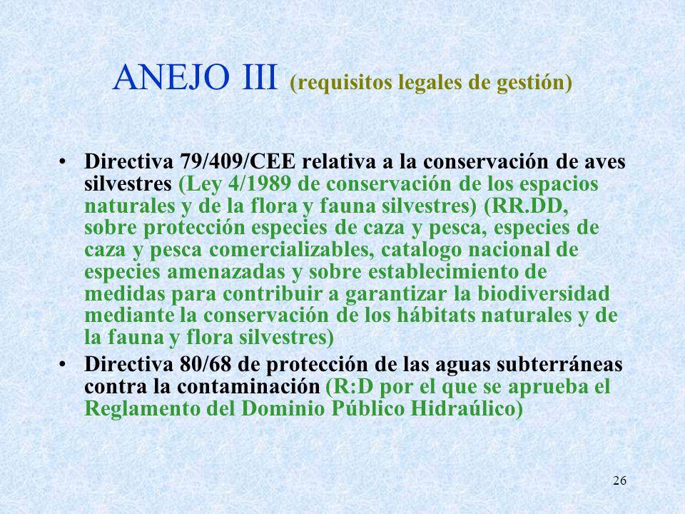 26 ANEJO III (requisitos legales de gestión) Directiva 79/409/CEE relativa a la conservación de aves silvestres (Ley 4/1989 de conservación de los esp