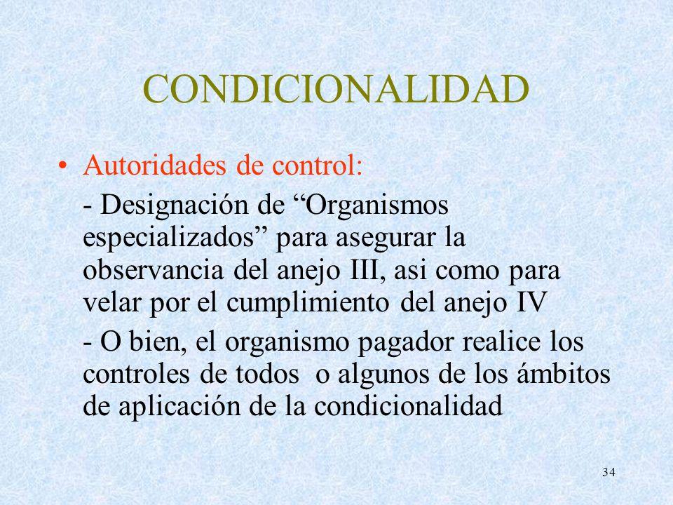 34 CONDICIONALIDAD Autoridades de control: - Designación de Organismos especializados para asegurar la observancia del anejo III, asi como para velar