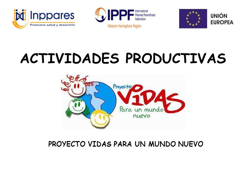 ACTIVIDADES PRODUCTIVAS PROYECTO VIDAS PARA UN MUNDO NUEVO