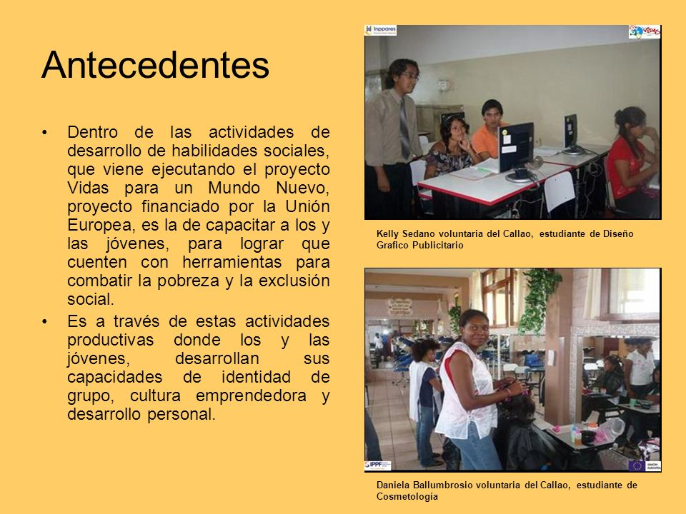 Antecedentes Dentro de las actividades de desarrollo de habilidades sociales, que viene ejecutando el proyecto Vidas para un Mundo Nuevo, proyecto fin