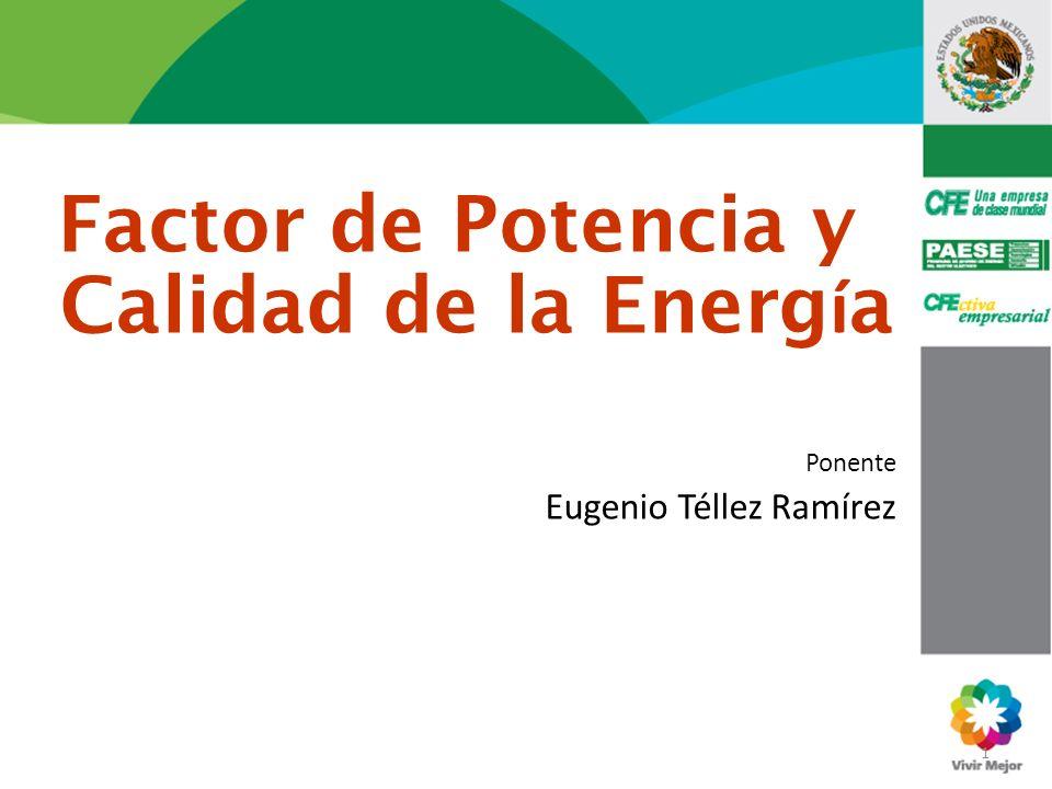 1 Factor de Potencia y Calidad de la Energ í a Ponente Eugenio Téllez Ramírez