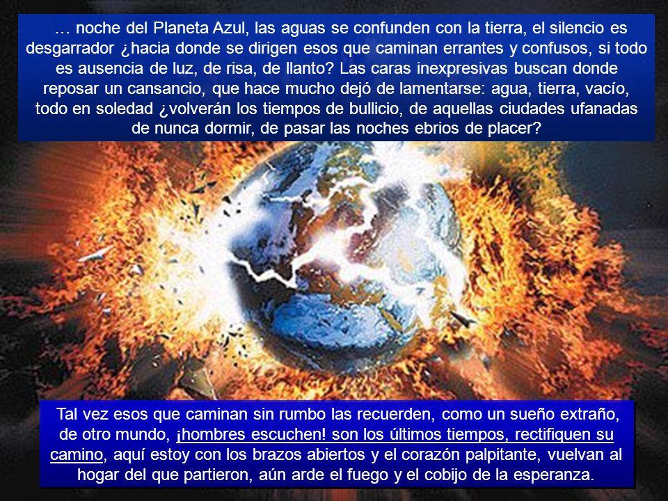 … los últimos capítulos de esta humanidad están siendo escritos por su puño y letra. Yo, su Creador, tengo misericordia de mis hijos, pero también soy
