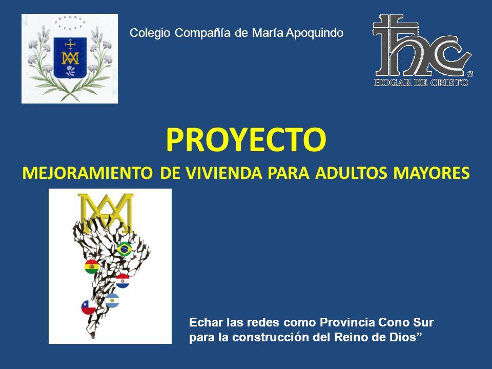 PROYECTO MEJORAMIENTO DE VIVIENDA PARA ADULTOS MAYORES Echar las redes como Provincia Cono Sur para la construcción del Reino de Dios Colegio Compañía