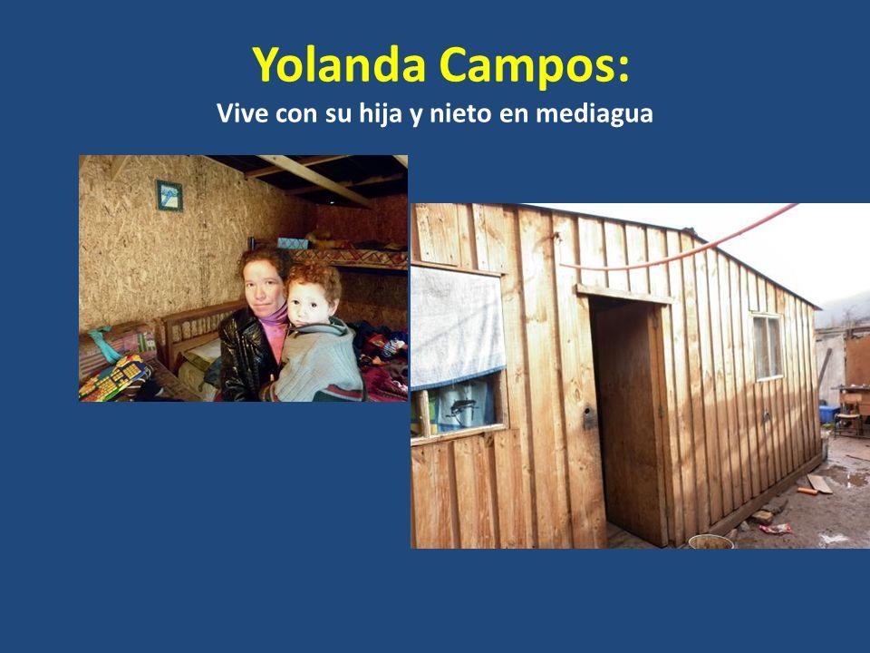 Yolanda Campos: Vive con su hija y nieto en mediagua