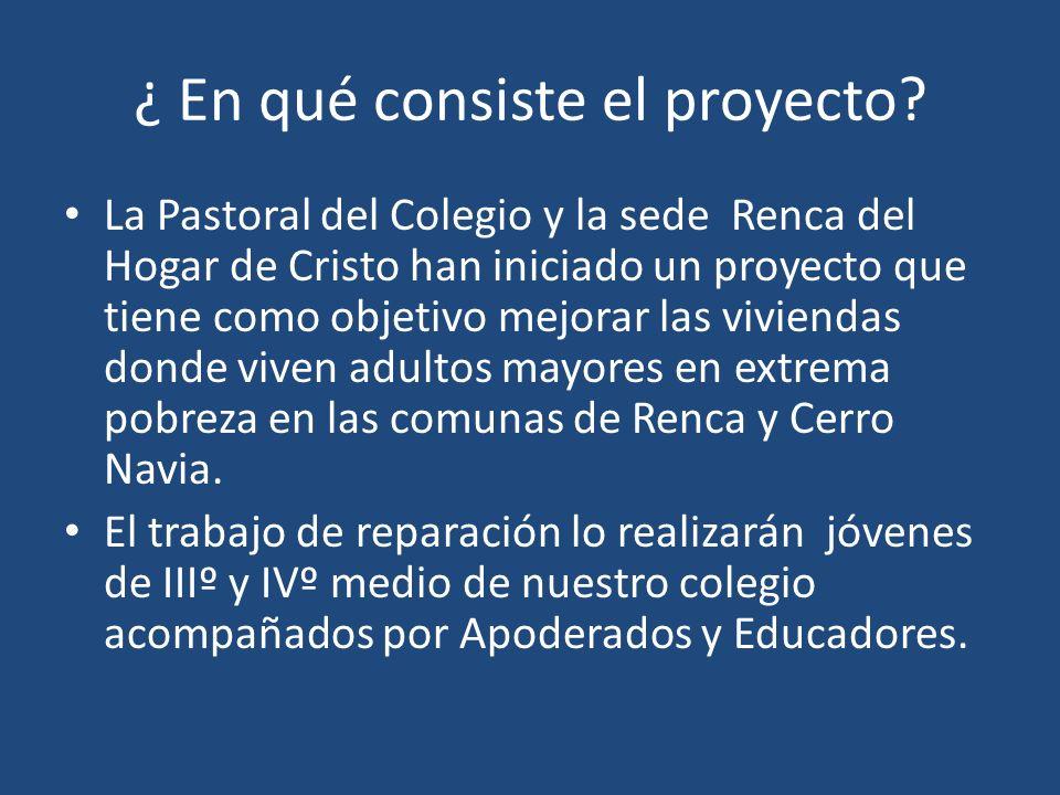 ¿ En qué consiste el proyecto? La Pastoral del Colegio y la sede Renca del Hogar de Cristo han iniciado un proyecto que tiene como objetivo mejorar la