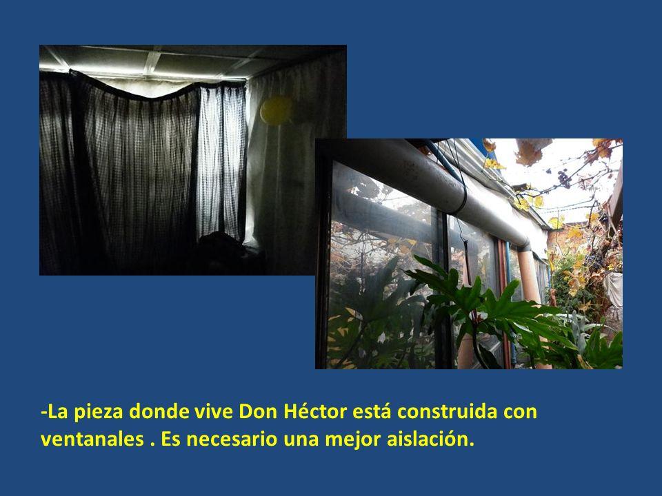 -La pieza donde vive Don Héctor está construida con ventanales. Es necesario una mejor aislación.