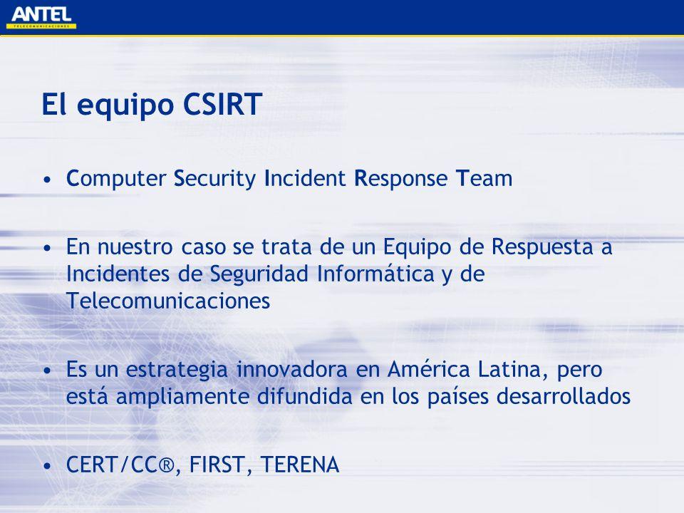 El equipo CSIRT Computer Security Incident Response Team En nuestro caso se trata de un Equipo de Respuesta a Incidentes de Seguridad Informática y de