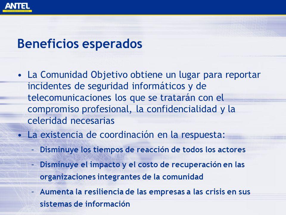 Beneficios esperados La Comunidad Objetivo obtiene un lugar para reportar incidentes de seguridad informáticos y de telecomunicaciones los que se trat
