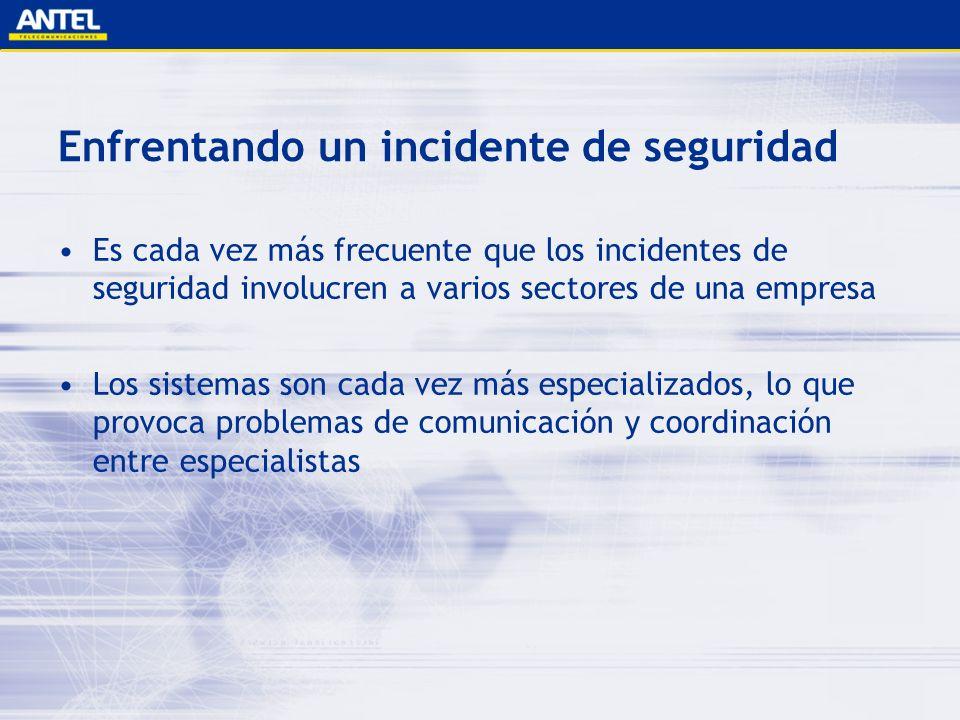 Enfrentando un incidente de seguridad Es cada vez más frecuente que los incidentes de seguridad involucren a varios sectores de una empresa Los sistem