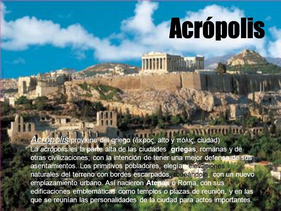 Acrópolis proviene del griego ( κρος, alto y πόλις, ciudad) La acrópolis es la parte alta de las ciudades griegas, romanas y de otras civilizaciones;