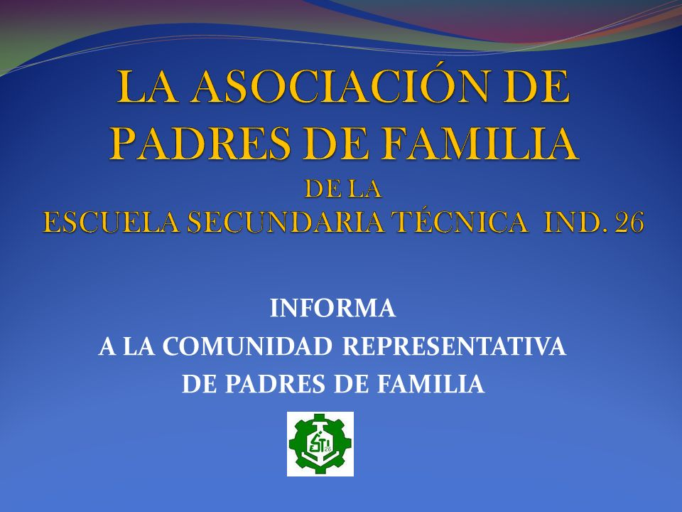 INFORMA A LA COMUNIDAD REPRESENTATIVA DE PADRES DE FAMILIA