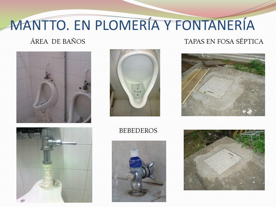 MANTTO. EN PLOMERÍA Y FONTANERÍA ÁREA DE BAÑOS BEBEDEROS TAPAS EN FOSA SÉPTICA