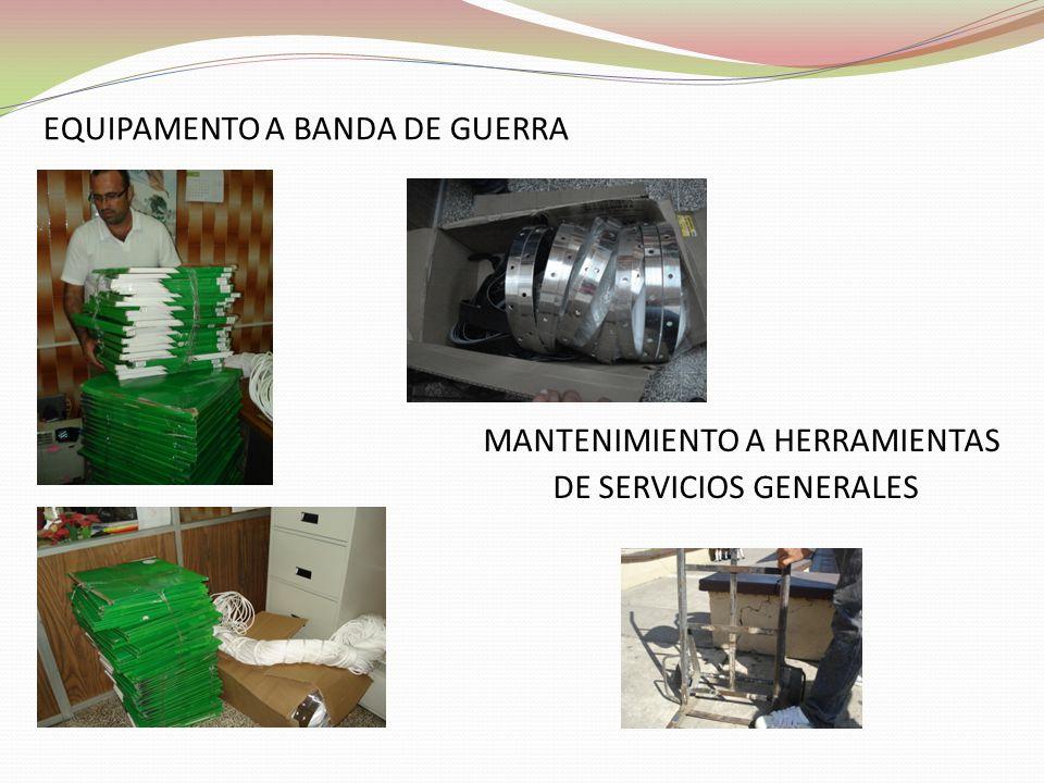 MANTENIMIENTO A HERRAMIENTAS DE SERVICIOS GENERALES EQUIPAMENTO A BANDA DE GUERRA