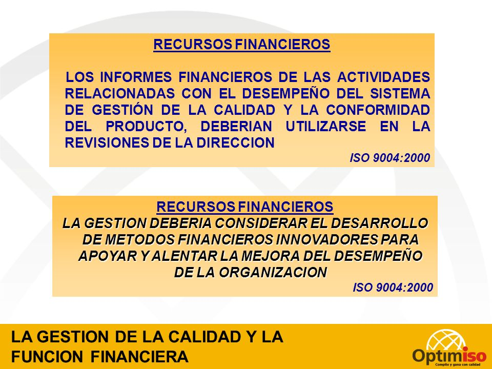 RECURSOS FINANCIEROS SE DEBERIA PLANIFICAR, TENER DISPONIBLES Y CONTROLAR LOS RECURSOS FINANCIEROS NECESARIOS PARA IMPLANTAR Y MANTENER UN SISTEMA DE GESTIÓN DE LA CALIDAD EFICAZ Y EFICIENTE, PARA LOGRAR LOS OBJETIVOS DE LA ORGANIZACIÓN.