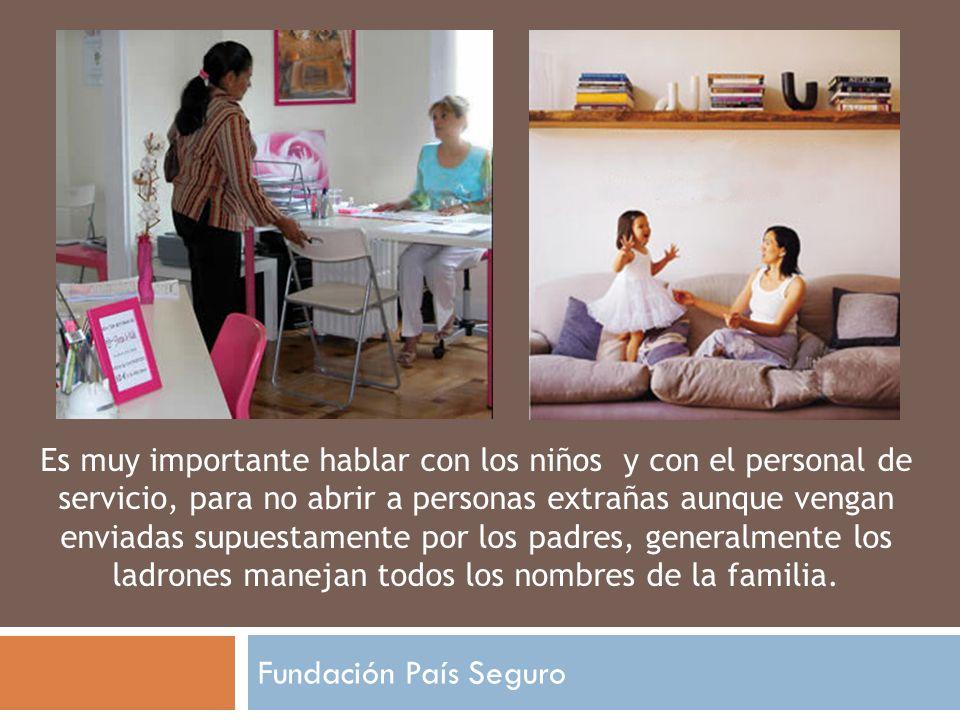 SI ALGUIEN ENTRA A SU CASA Fundación País Seguro Si nota evidencias de intrusos en su casa, NO entre, llame directamente a la policía.