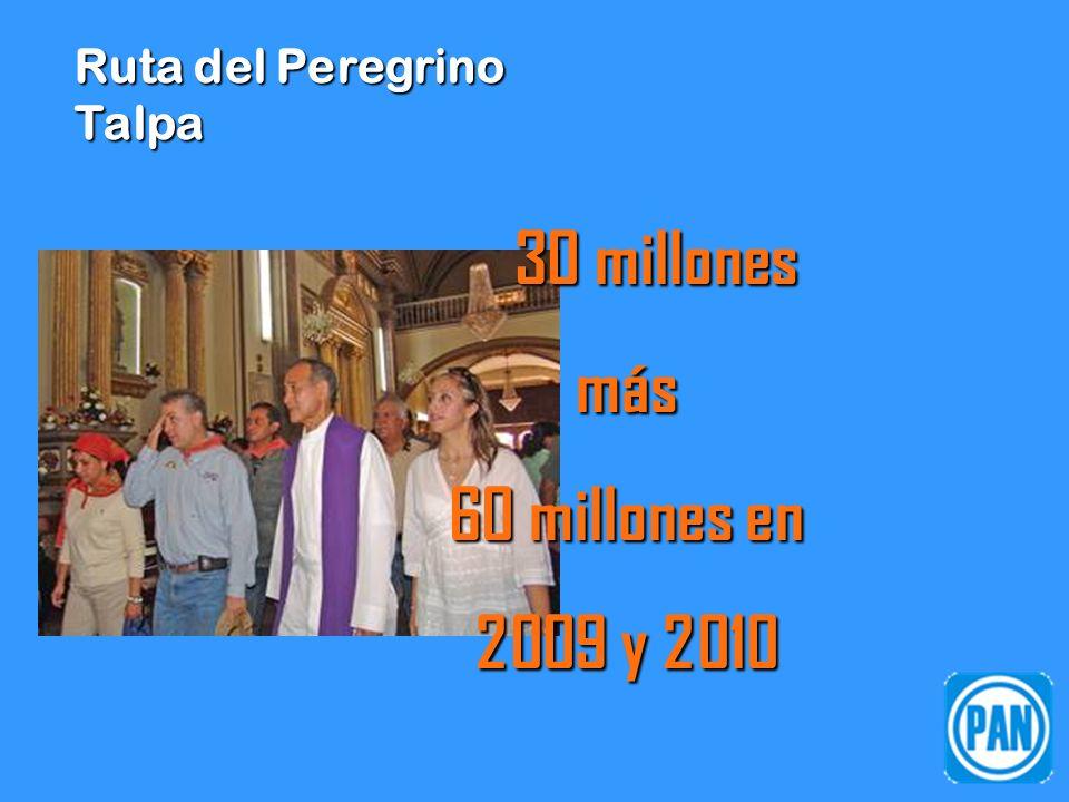 Ruta del Peregrino Talpa 30 millones 30 millonesmás 60 millones en 2009 y 2010