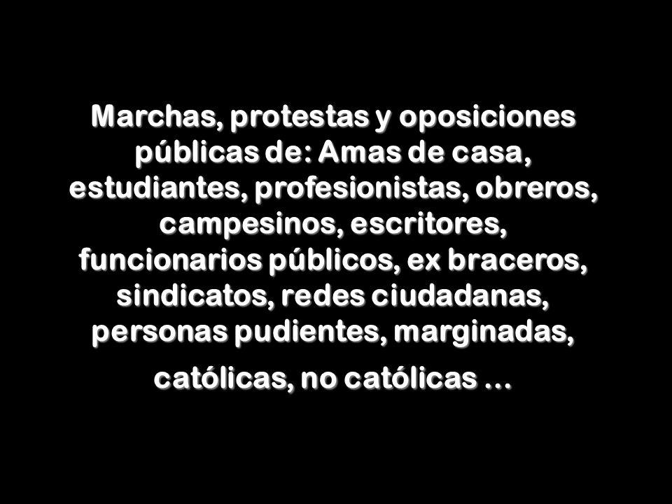 Marchas, protestas y oposiciones públicas de: Amas de casa, estudiantes, profesionistas, obreros, campesinos, escritores, funcionarios públicos, ex br