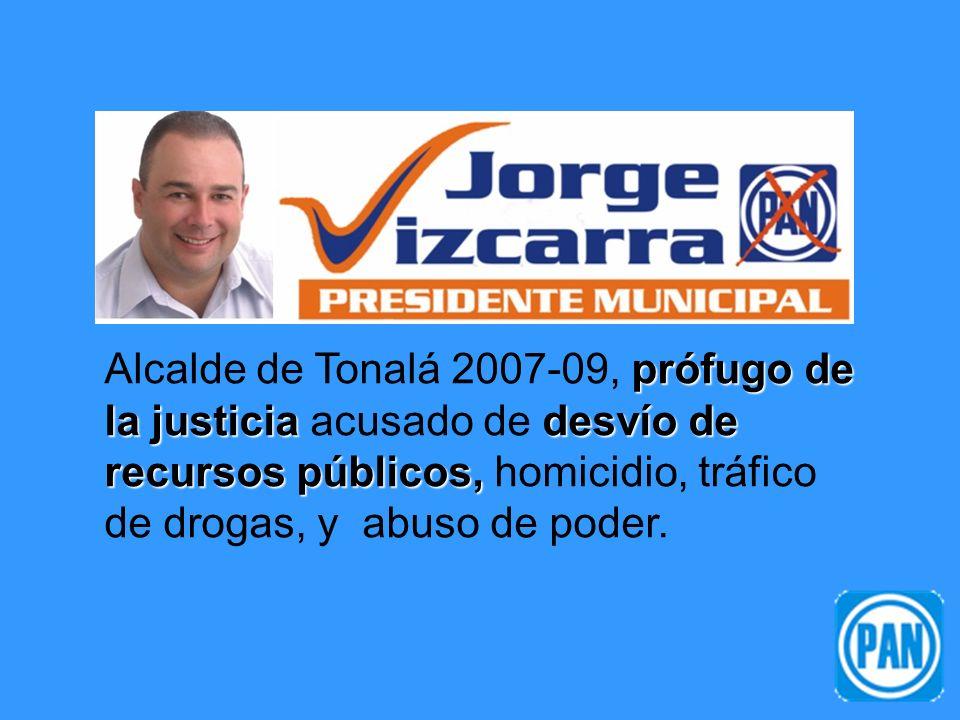 prófugo de la justiciadesvío de recursos públicos, Alcalde de Tonalá 2007-09, prófugo de la justicia acusado de desvío de recursos públicos, homicidio