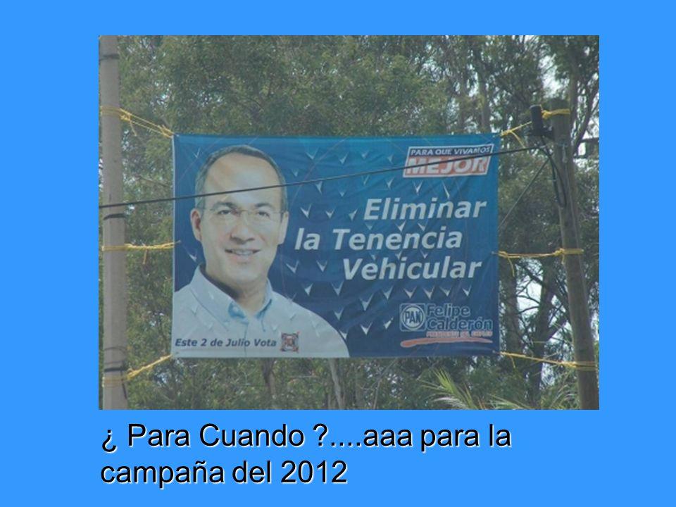 ¿ Para Cuando ?....aaa para la campaña del 2012