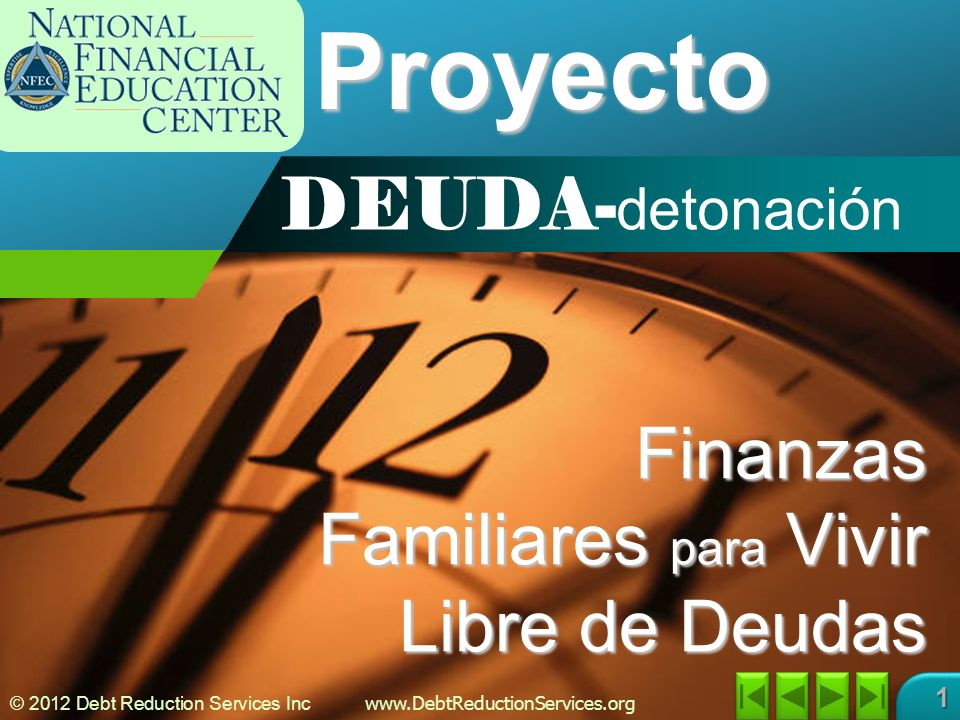 © 2012 Debt Reduction Services Inc www.DebtReductionServices.org 1Proyecto Finanzas Familiares para Vivir Libre de Deudas DEUDA- detonación