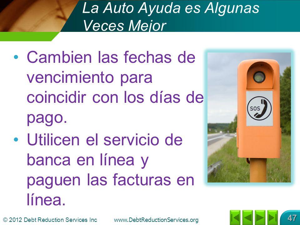 © 2012 Debt Reduction Services Inc www.DebtReductionServices.org 47 La Auto Ayuda es Algunas Veces Mejor Cambien las fechas de vencimiento para coincidir con los días de pago.