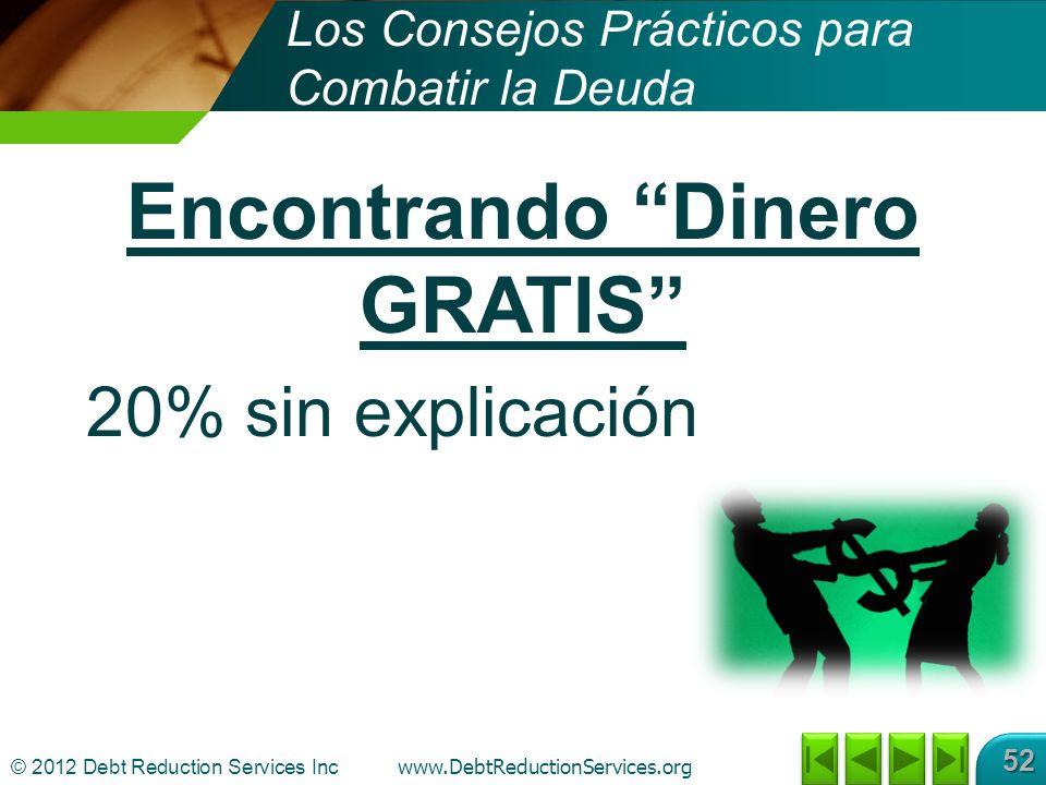 © 2012 Debt Reduction Services Inc www.DebtReductionServices.org 52 Encontrando Dinero GRATIS 20% sin explicación Los Consejos Prácticos para Combatir la Deuda