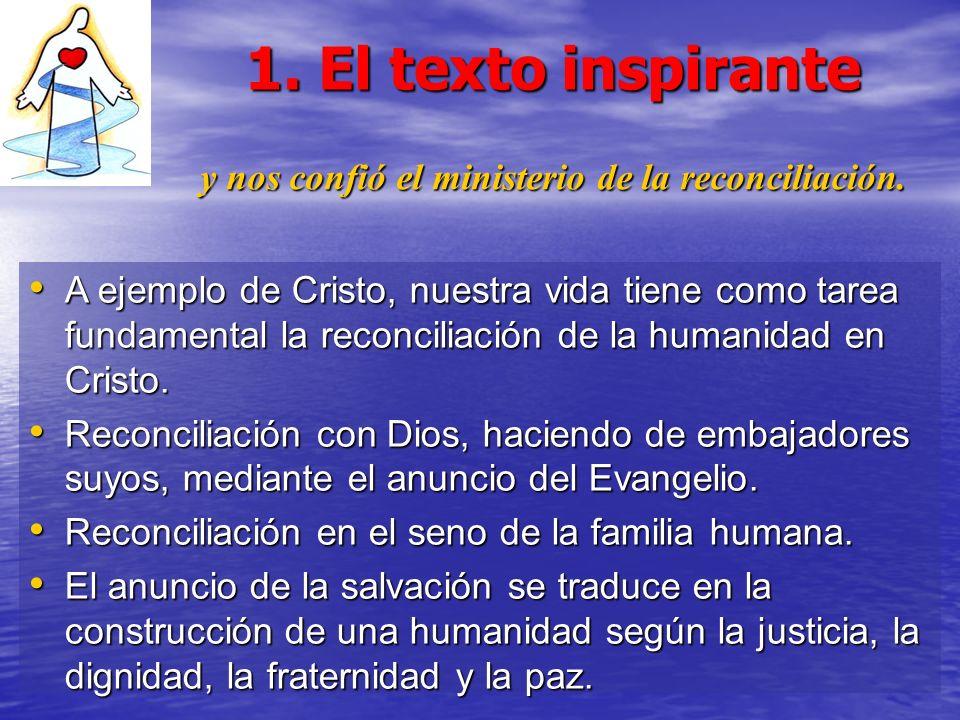 1. El texto inspirante y nos confió el ministerio de la reconciliación. A ejemplo de Cristo, nuestra vida tiene como tarea fundamental la reconciliaci