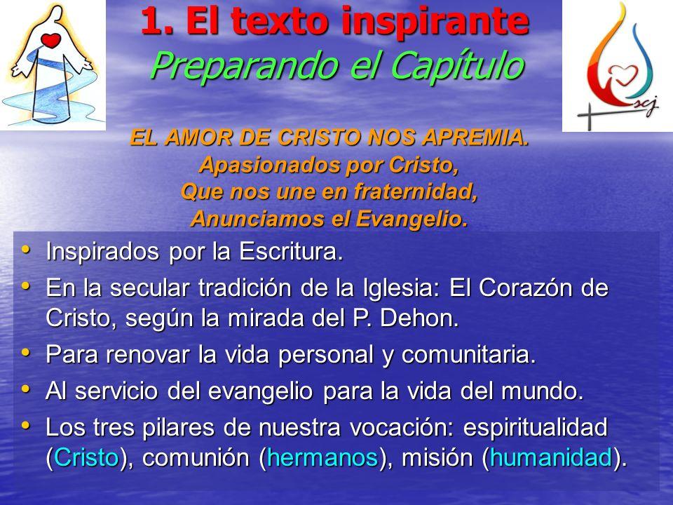 1. El texto inspirante Preparando el Capítulo EL AMOR DE CRISTO NOS APREMIA. Apasionados por Cristo, Que nos une en fraternidad, Anunciamos el Evangel
