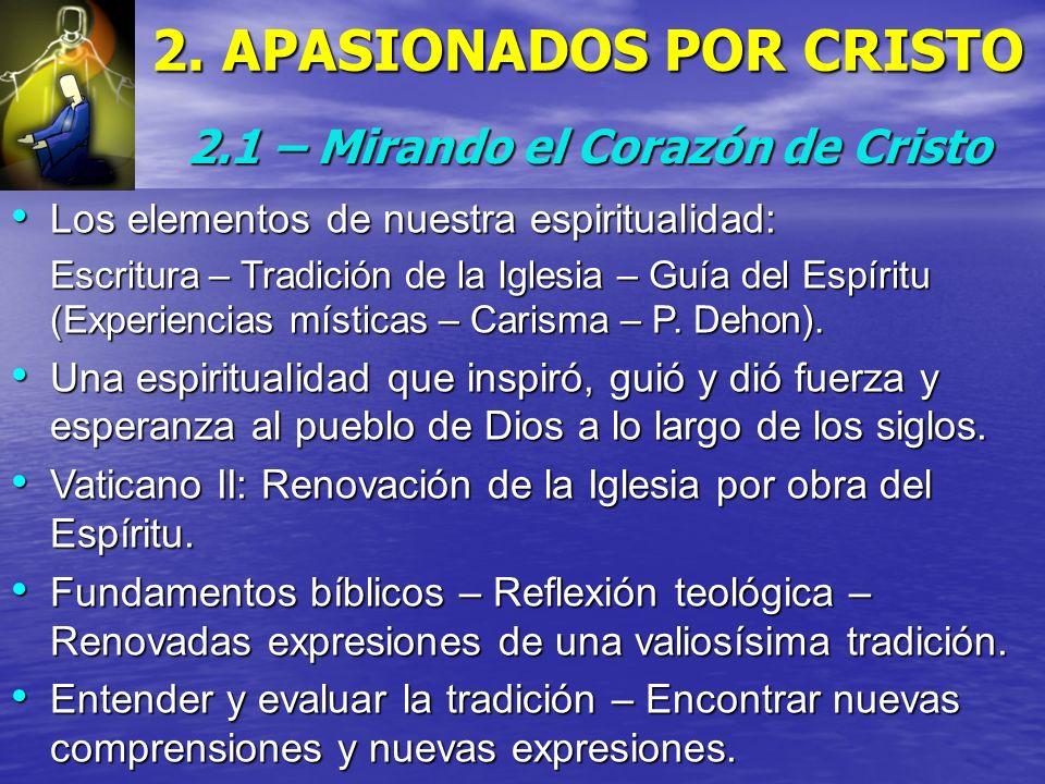 2. APASIONADOS POR CRISTO 2.1 – Mirando el Corazón de Cristo Los elementos de nuestra espiritualidad: Los elementos de nuestra espiritualidad: Escritu