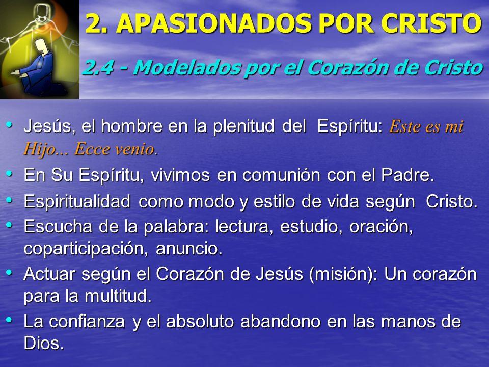 2. APASIONADOS POR CRISTO 2.4 - Modelados por el Corazón de Cristo Jesús, el hombre en la plenitud del Espíritu: Este es mi Hijo... Ecce venio. Jesús,