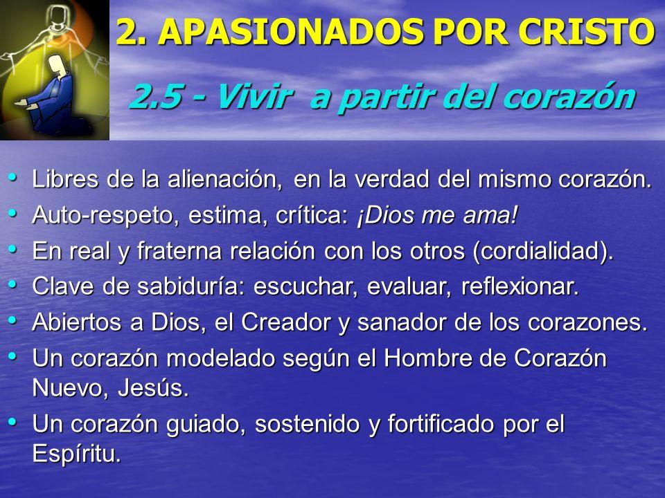 2. APASIONADOS POR CRISTO 2.5 - Vivir a partir del corazón Libres de la alienación, en la verdad del mismo corazón. Libres de la alienación, en la ver