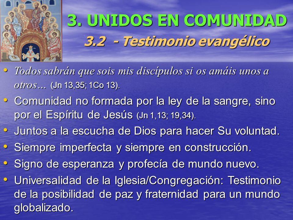 3. UNIDOS EN COMUNIDAD 3.2 - Testimonio evangélico Todos sabrán que sois mis discípulos si os amáis unos a otros… (Jn 13,35; 1Co 13). Todos sabrán que