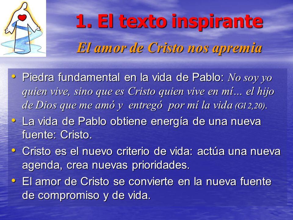 1. El texto inspirante El amor de Cristo nos apremia Piedra fundamental en la vida de Pablo: No soy yo quien vive, sino que es Cristo quien vive en mí