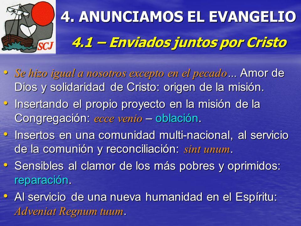 4. ANUNCIAMOS EL EVANGELIO 4.1 – Enviados juntos por Cristo Se hizo igual a nosotros excepto en el pecado… Amor de Dios y solidaridad de Cristo: orige