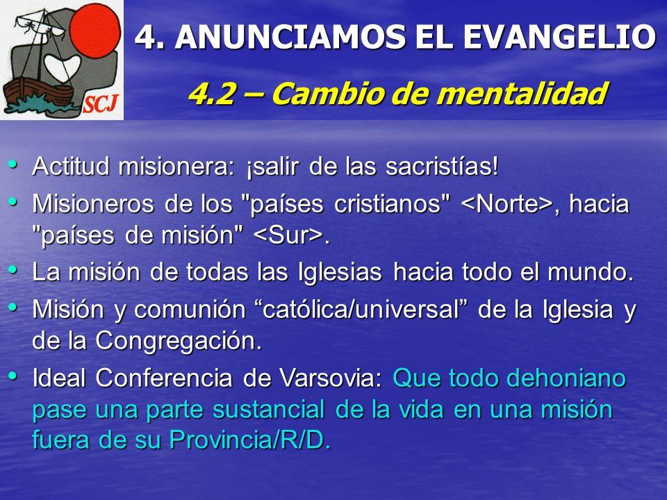 4. ANUNCIAMOS EL EVANGELIO 4.2 – Cambio de mentalidad Actitud misionera: ¡salir de las sacristías! Actitud misionera: ¡salir de las sacristías! Mision