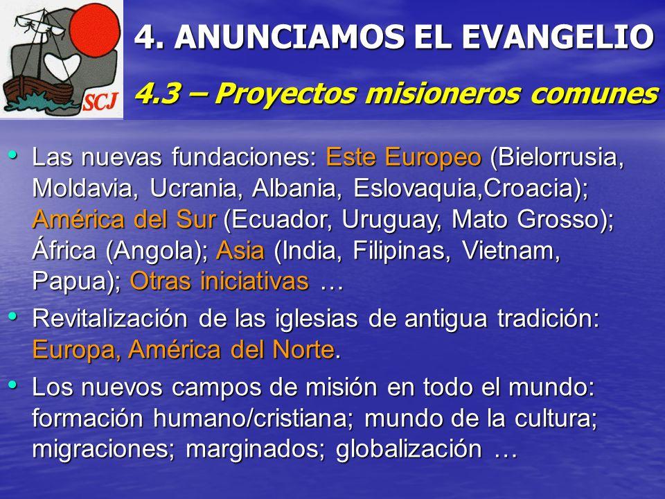 4. ANUNCIAMOS EL EVANGELIO 4.3 – Proyectos misioneros comunes Las nuevas fundaciones: Este Europeo (Bielorrusia, Moldavia, Ucrania, Albania, Eslovaqui