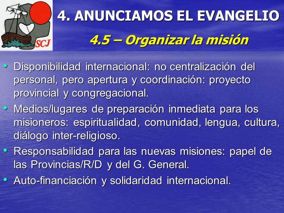 4. ANUNCIAMOS EL EVANGELIO 4.5 – Organizar la misión Disponibilidad internacional: no centralización del personal, pero apertura y coordinación: proye