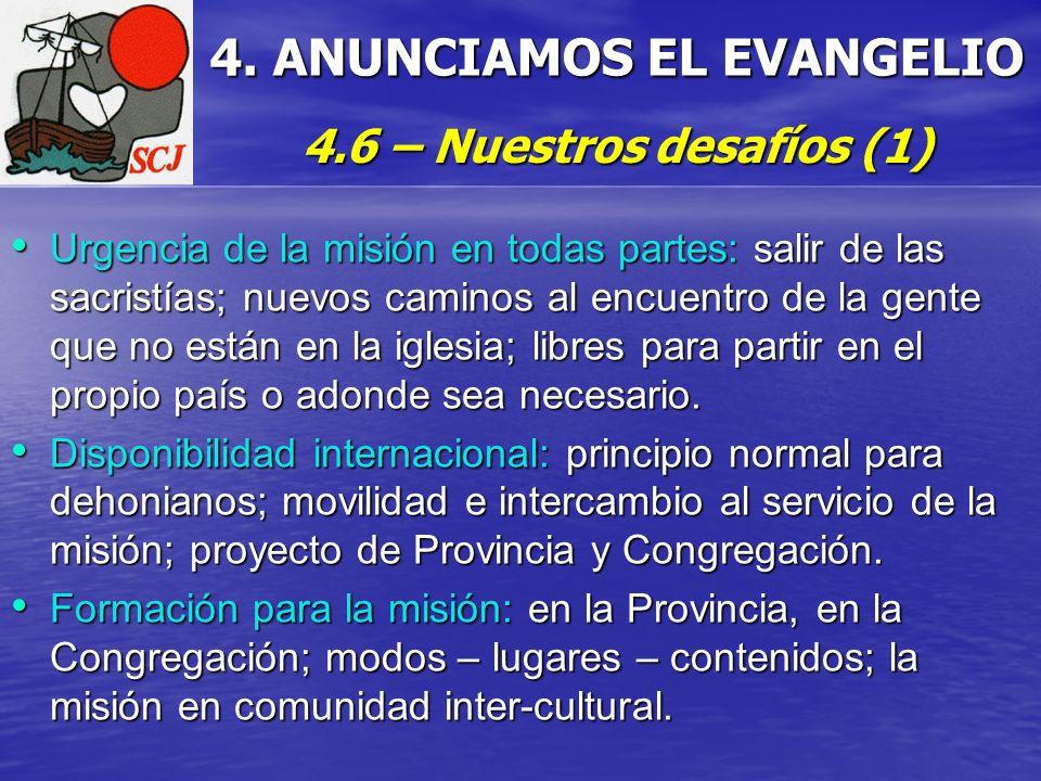 4. ANUNCIAMOS EL EVANGELIO 4.6 – Nuestros desafíos (1) Urgencia de la misión en todas partes: salir de las sacristías; nuevos caminos al encuentro de