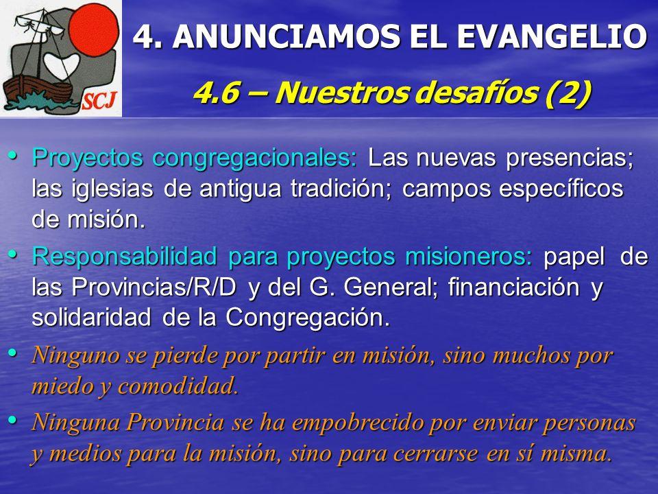 4. ANUNCIAMOS EL EVANGELIO 4.6 – Nuestros desafíos (2) Proyectos congregacionales: Las nuevas presencias; las iglesias de antigua tradición; campos es