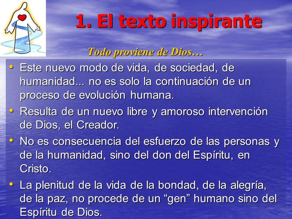 1. El texto inspirante Todo proviene de Dios… Este nuevo modo de vida, de sociedad, de humanidad... no es solo la continuación de un proceso de evoluc