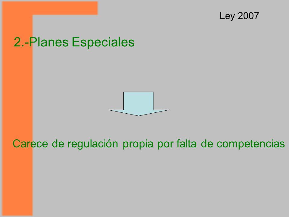 2.-Planes Especiales Ley 2007 Carece de regulación propia por falta de competencias