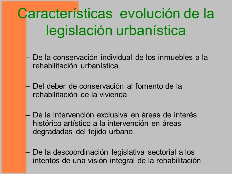Características evolución de la legislación urbanística –De la conservación individual de los inmuebles a la rehabilitación urbanística.
