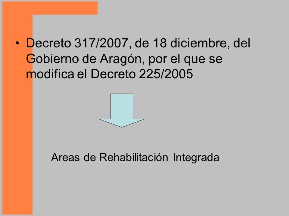 Decreto 317/2007, de 18 diciembre, del Gobierno de Aragón, por el que se modifica el Decreto 225/2005 Areas de Rehabilitación Integrada