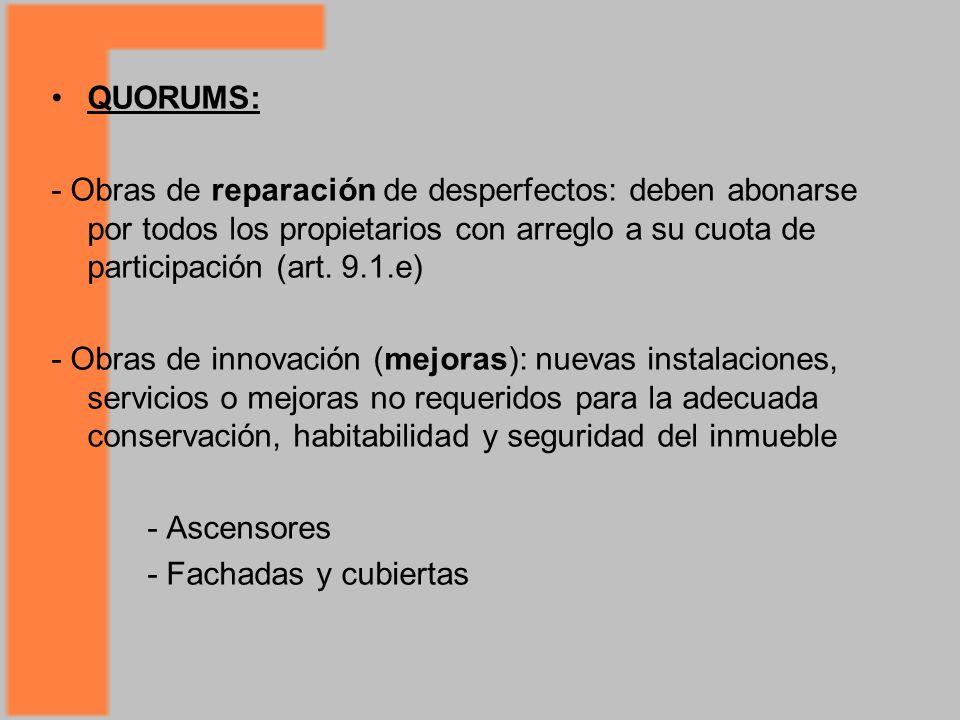 QUORUMS: - Obras de reparación de desperfectos: deben abonarse por todos los propietarios con arreglo a su cuota de participación (art.