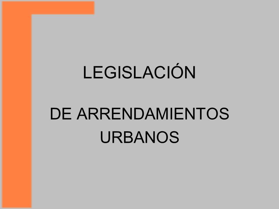 LEGISLACIÓN DE ARRENDAMIENTOS URBANOS