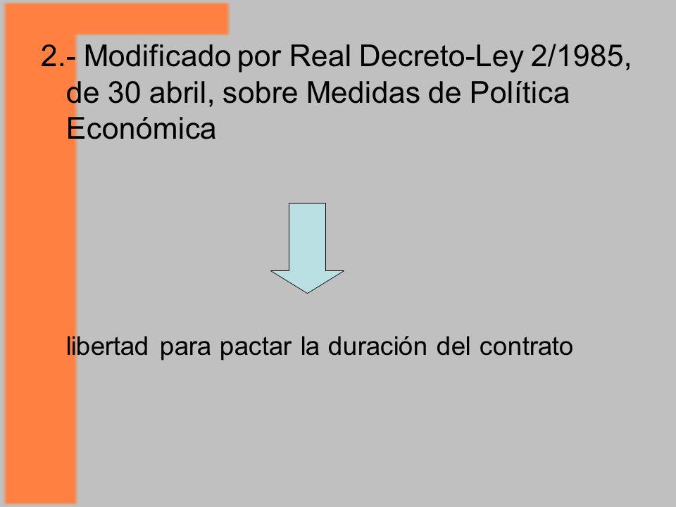 2.- Modificado por Real Decreto-Ley 2/1985, de 30 abril, sobre Medidas de Política Económica libertad para pactar la duración del contrato
