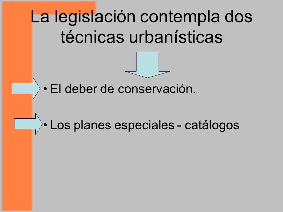 La legislación contempla dos técnicas urbanísticas El deber de conservación.