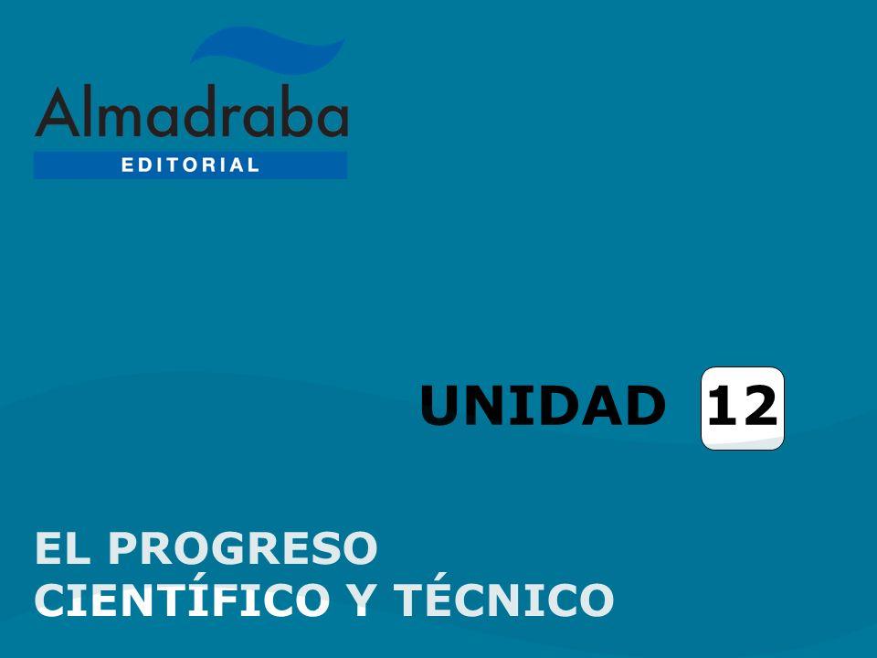 UNIDAD 12 EL PROGRESO CIENTÍFICO Y TÉCNICO