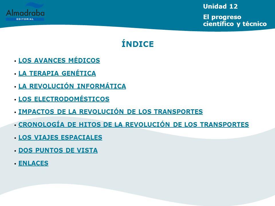 Unidad 12 El progreso científico y técnico ÍNDICE LOS AVANCES MÉDICOS LOS AVANCES MÉDICOS LA TERAPIA GENÉTICA LA TERAPIA GENÉTICA LA REVOLUCIÓN INFORM