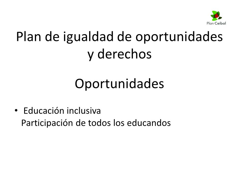 Plan de igualdad de oportunidades y derechos Oportunidades Educación inclusiva Participación de todos los educandos